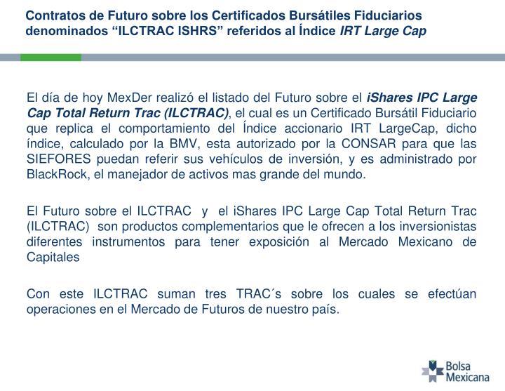 """Contratos de Futuro sobre los Certificados Bursátiles Fiduciarios denominados """"ILCTRAC ISHRS"""" referidos al Índice"""