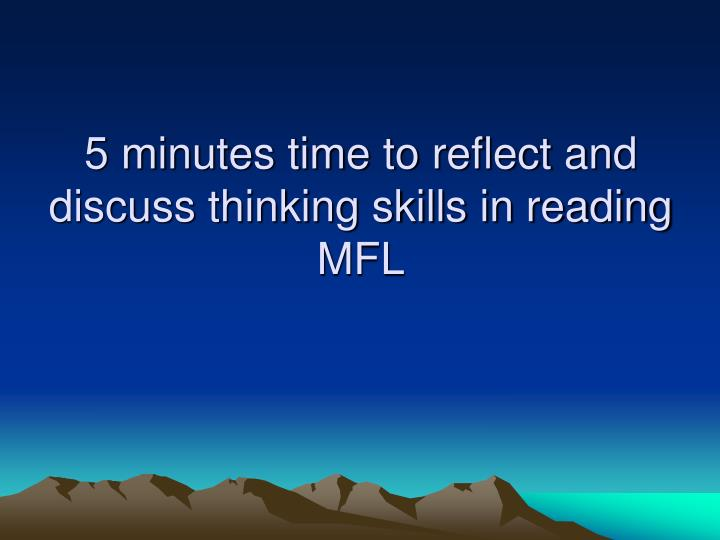 5 minutes time to reflect and discuss thinking skills in reading MFL