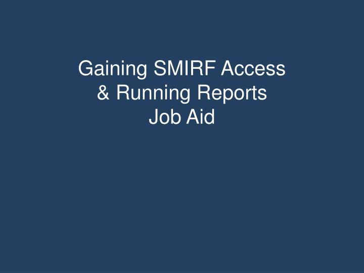 Gaining smirf access running reports job aid