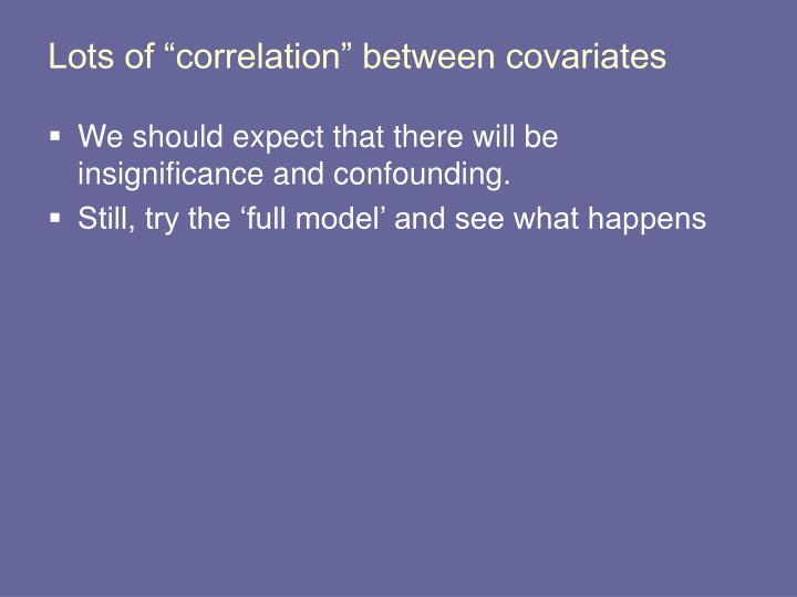 "Lots of ""correlation"" between covariates"