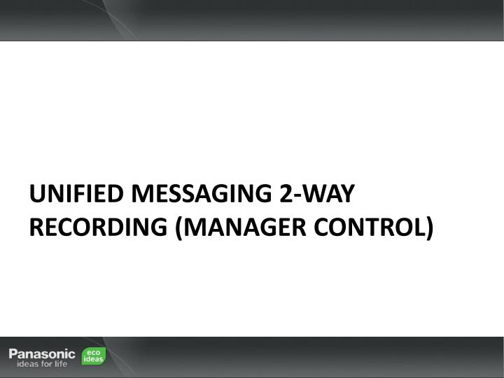 Unified Messaging 2-Way Recording (Manager Control)