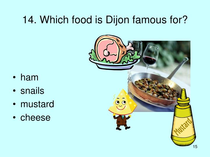 14. Which food is Dijon famous for?