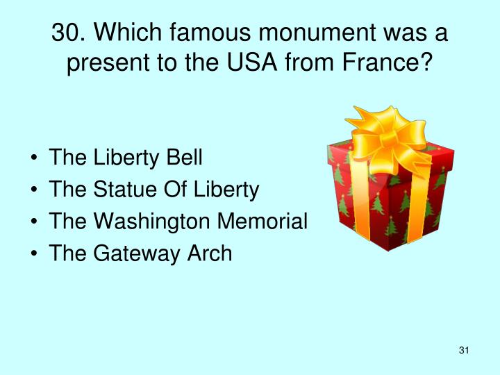 30. Which famous monument was a     present to the USA from France?