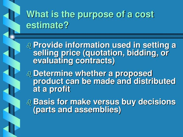 What is the purpose of a cost estimate?