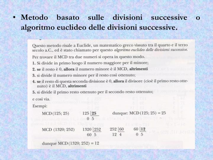 Metodo basato sulle divisioni successive o algoritmo euclideo delle divisioni successive.