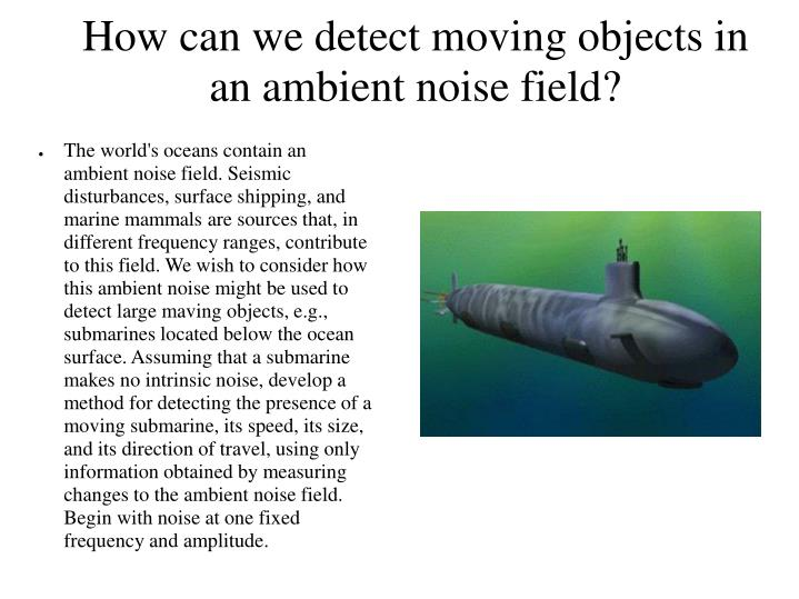 How can we detect moving objects in an ambient noise field?