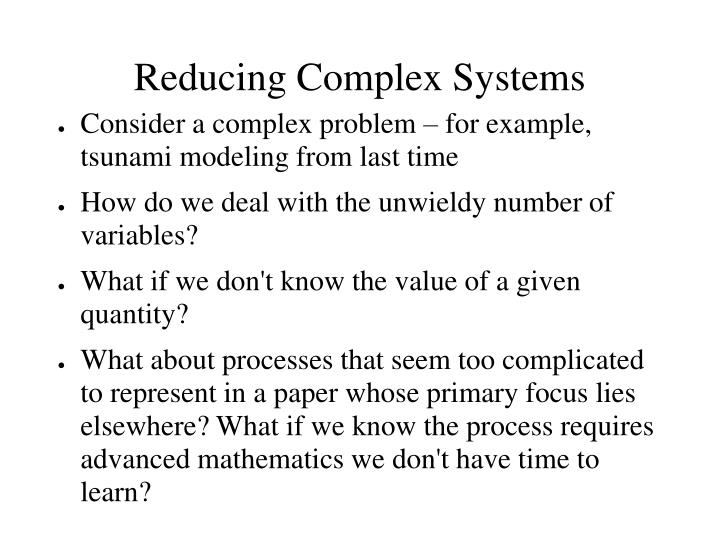 Reducing Complex Systems