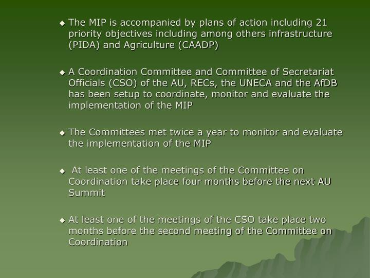 The MIP is accompanied by plans of action including 21 priority objectives including among others infrastructure (PIDA) and Agriculture (CAADP)