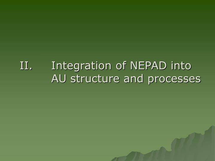 II.	Integration of NEPAD into 			AU structure and processes