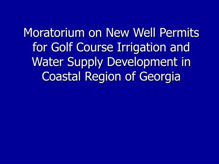 Moratorium on New Well Permits for Golf Course Irrigation and Water Supply Development in Coastal Region of Georgia