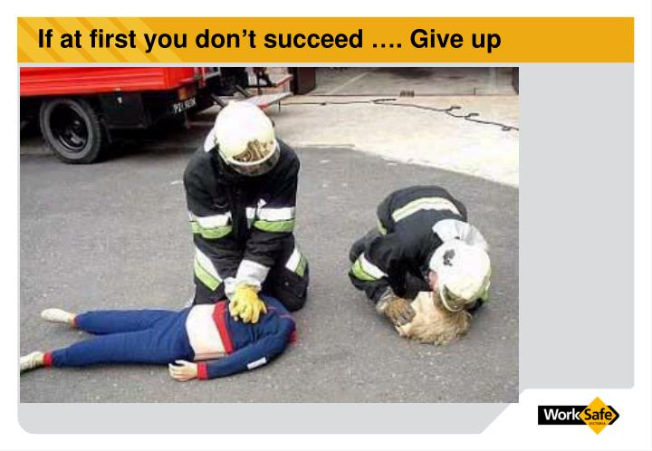If at first you don't succeed …. Give up