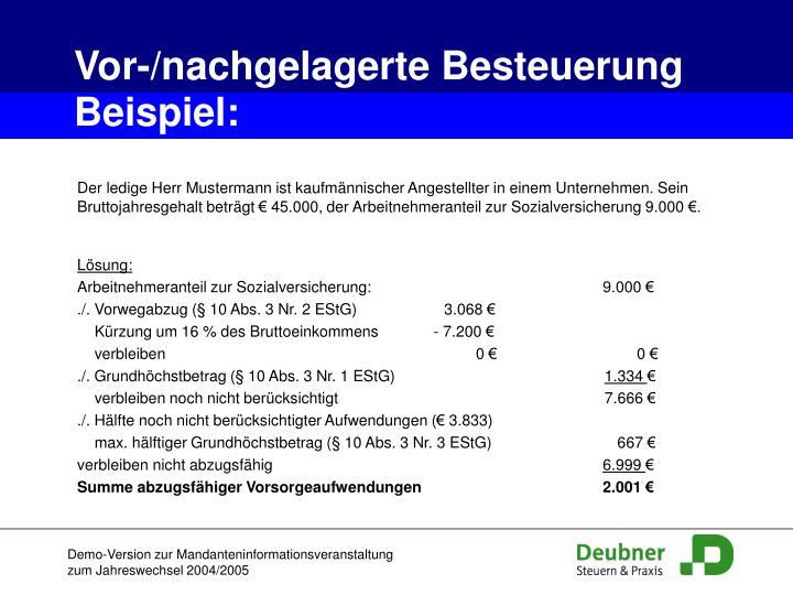 Der ledige Herr Mustermann ist kaufmännischer Angestellter in einem Unternehmen. Sein Bruttojahresgehalt beträgt € 45.000, der Arbeitnehmeranteil zur Sozialversicherung 9.000 €.