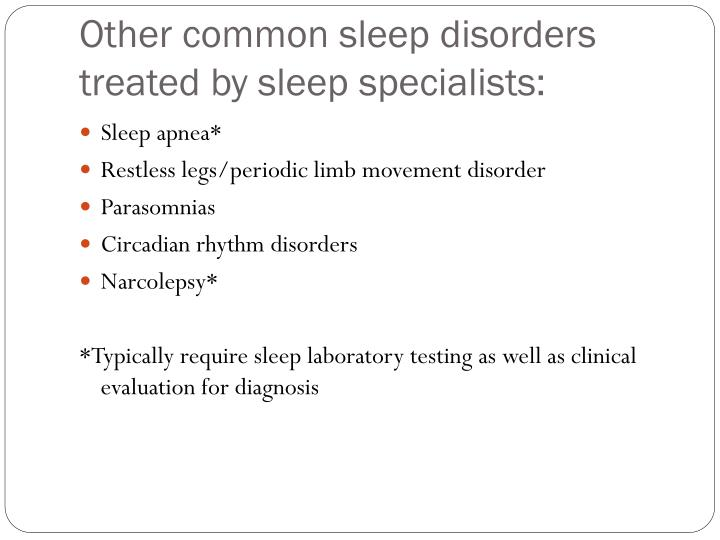 Other common sleep disorders treated by sleep specialists: