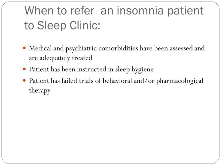 When to refer  an insomnia patient to Sleep Clinic: