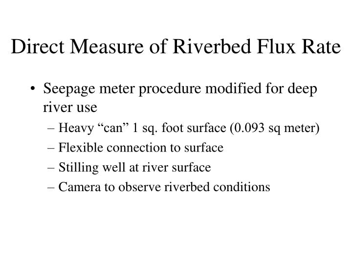 Direct Measure of Riverbed Flux Rate