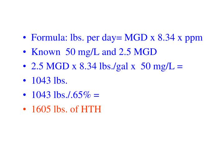 Formula: lbs. per day= MGD x 8.34 x ppm