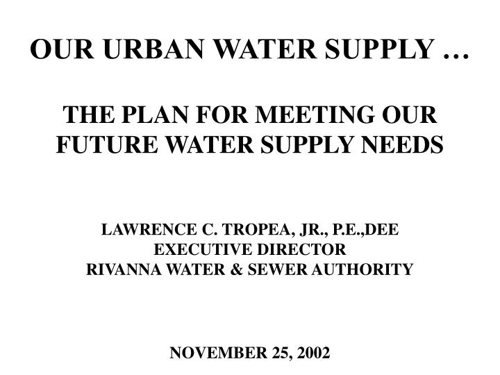 OUR URBAN WATER SUPPLY …