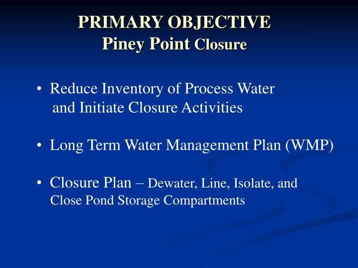 PRIMARY OBJECTIVE           Piney Point