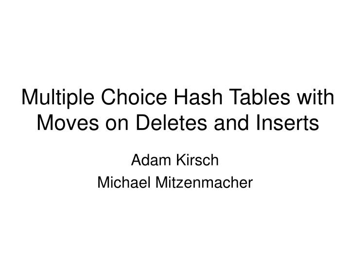Multiple choice hash tables with moves on deletes and inserts