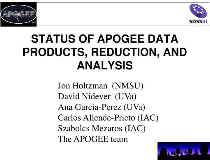 Status of apogee data products reduction and analysis
