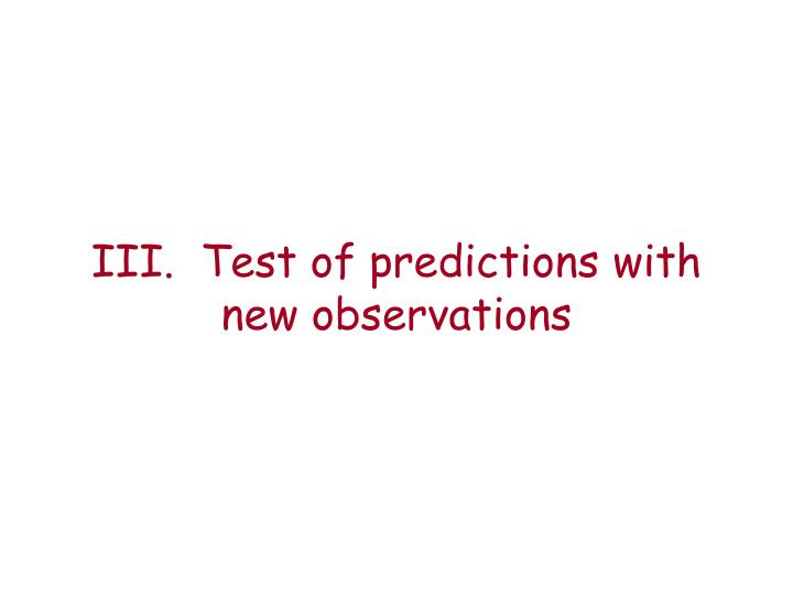 III.  Test of predictions with new observations