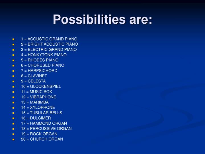 Possibilities are: