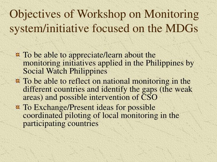 Objectives of Workshop on Monitoring system/initiative focused on the MDGs