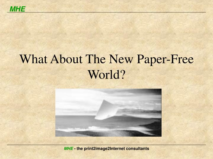 What About The New Paper-Free World?