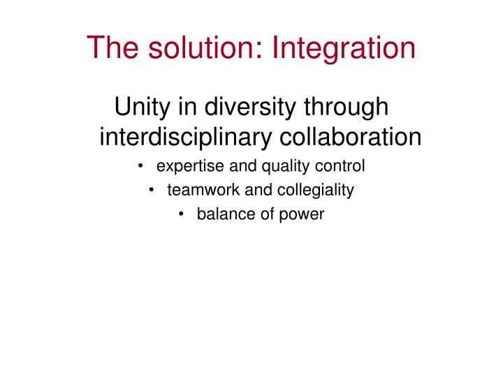 The solution: Integration