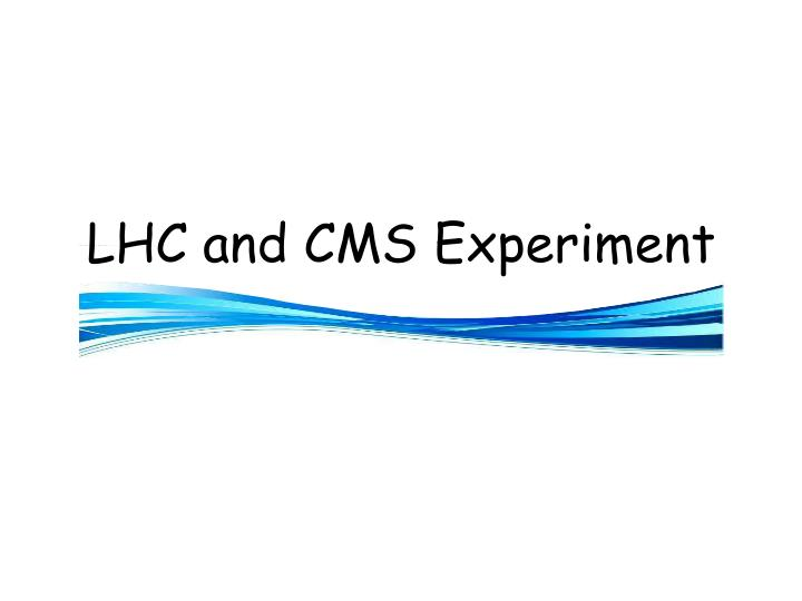 LHC and CMS Experiment