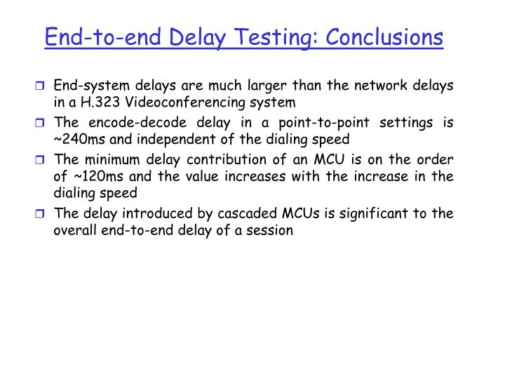 End-to-end Delay Testing: Conclusions