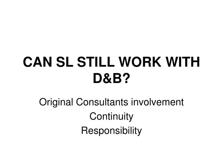 CAN SL STILL WORK WITH D&B?