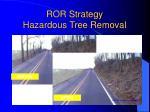 ror strategy hazardous tree removal