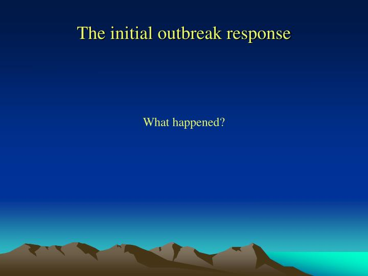 The initial outbreak response