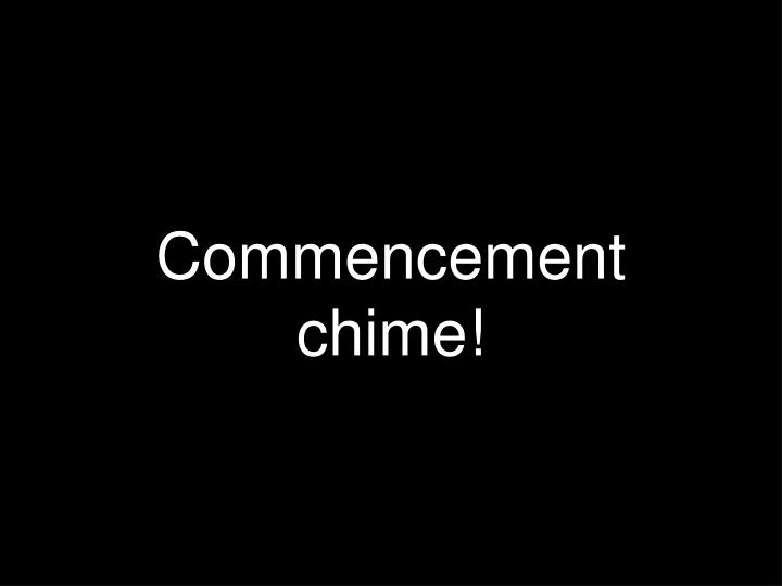 Commencement chime!