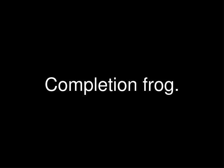 Completion frog.