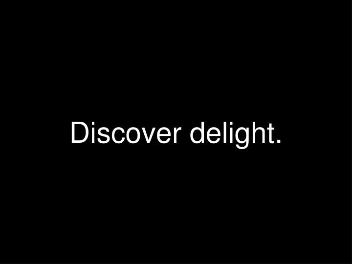 Discover delight.