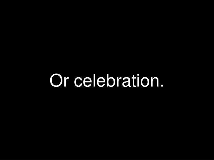 Or celebration.
