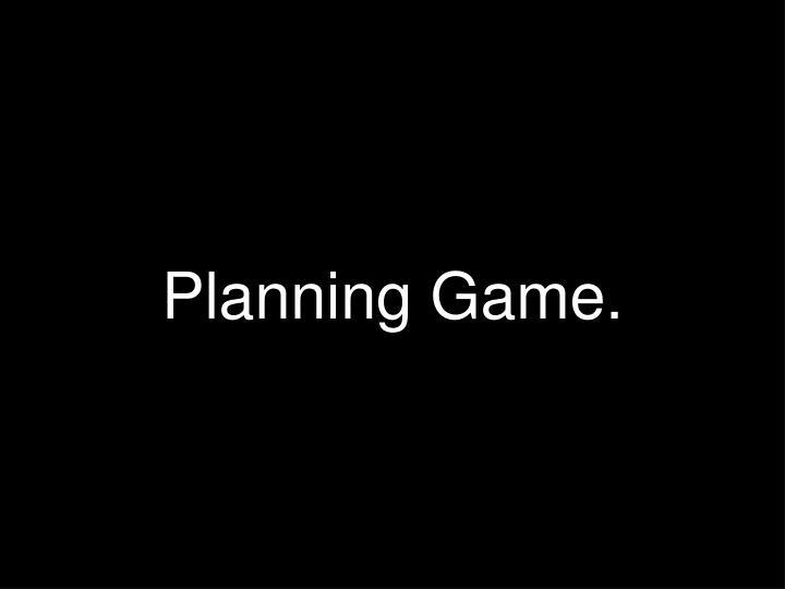 Planning Game.
