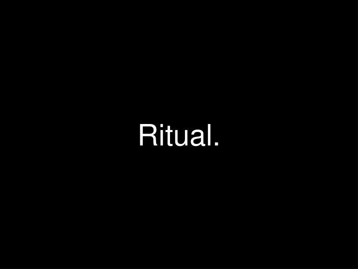 Ritual.