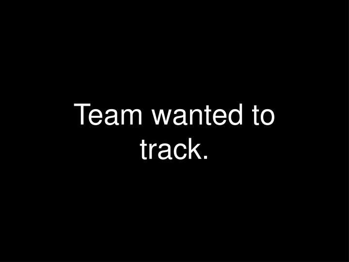 Team wanted to track.