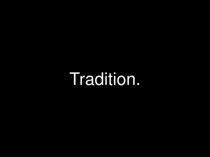 Tradition.