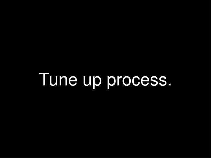 Tune up process.