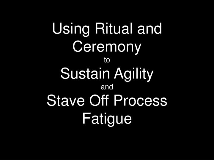 Using Ritual and Ceremony