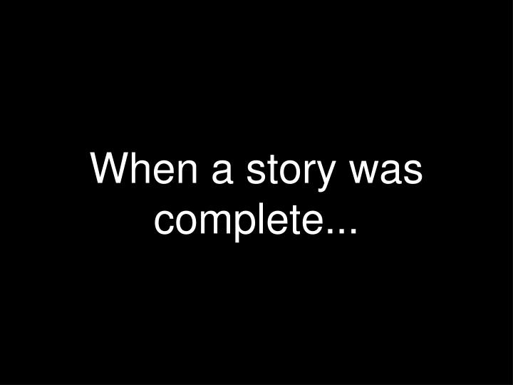When a story was complete...