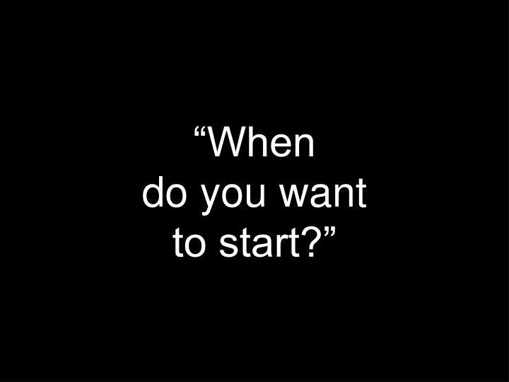 """""""When"""