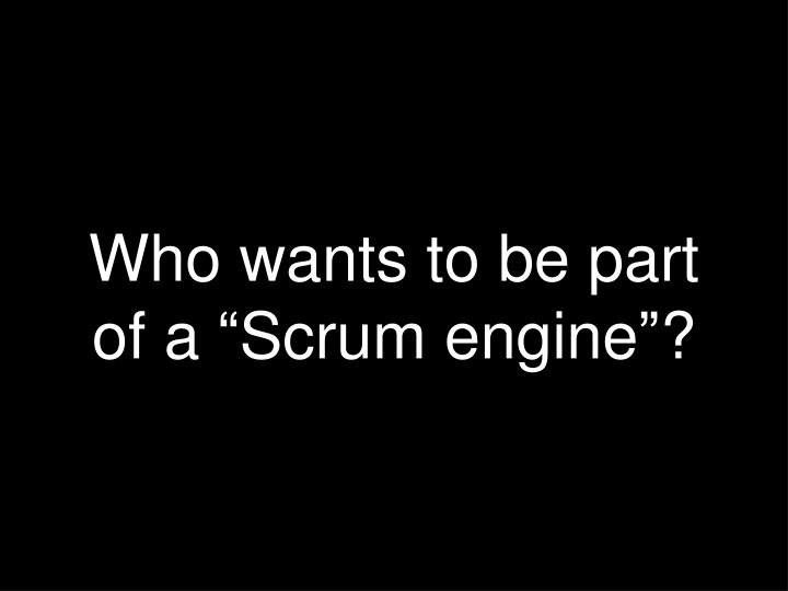 """Who wants to be part of a """"Scrum engine""""?"""