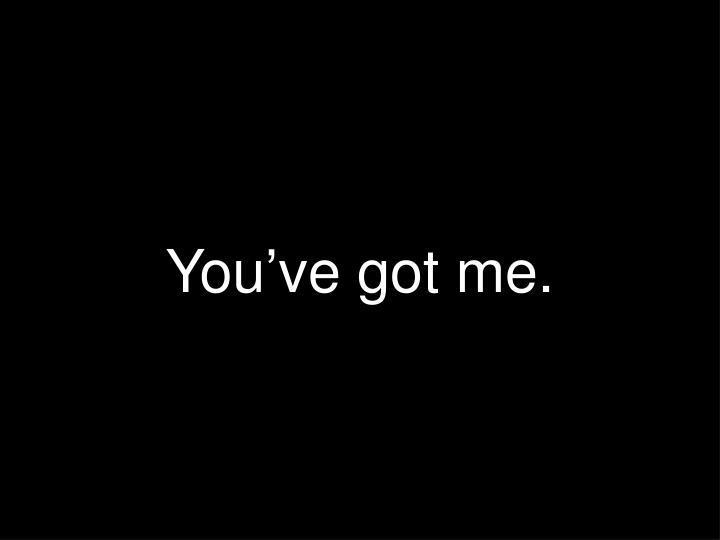You've got me.