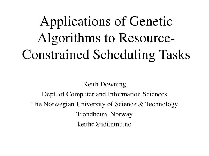 Applications of genetic algorithms to resource constrained scheduling tasks