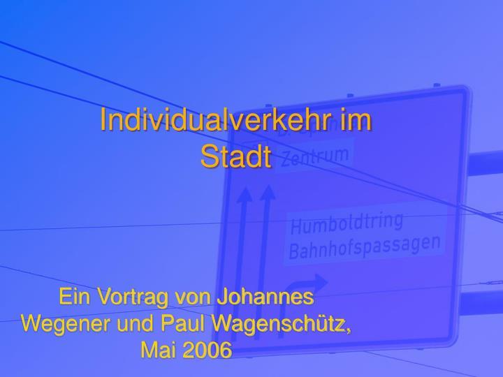 ein vortrag von johannes wegener und paul wagensch tz mai 2006